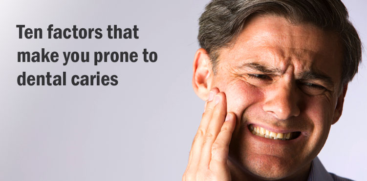 Ten factors that make you prone to dental caries